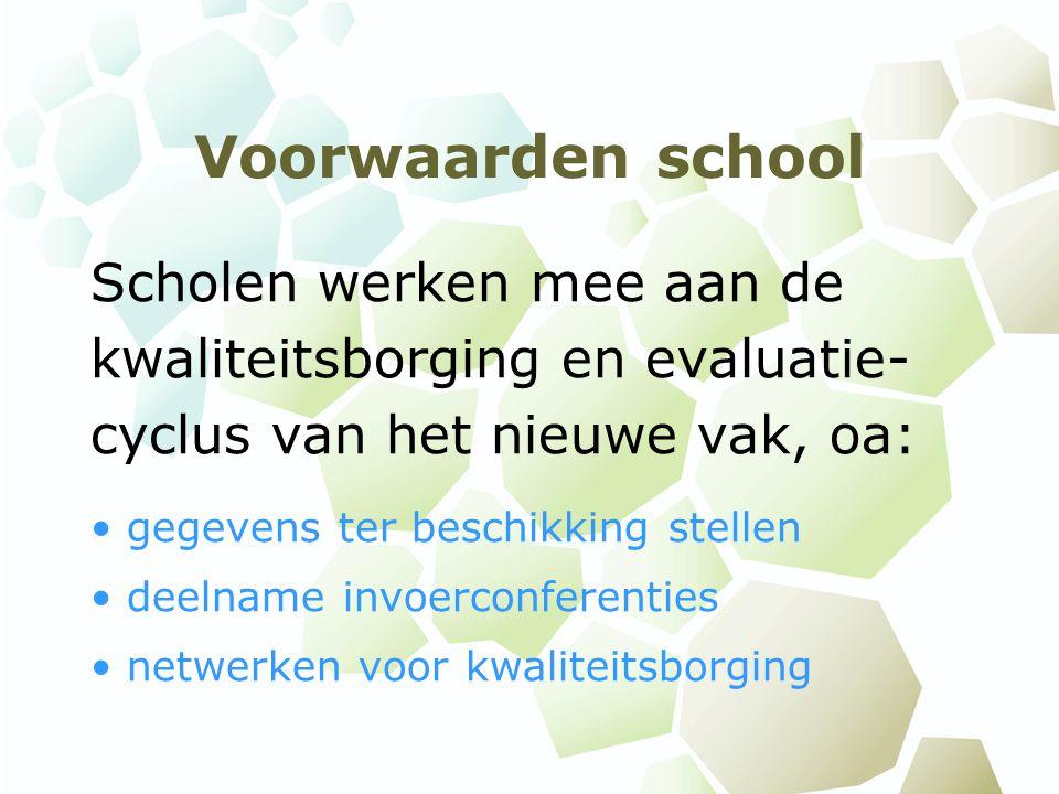 Voorwaarden school Scholen werken mee aan de kwaliteitsborging en evaluatie- cyclus van het nieuwe vak, oa: gegevens ter beschikking stellen deelname invoerconferenties netwerken voor kwaliteitsborging