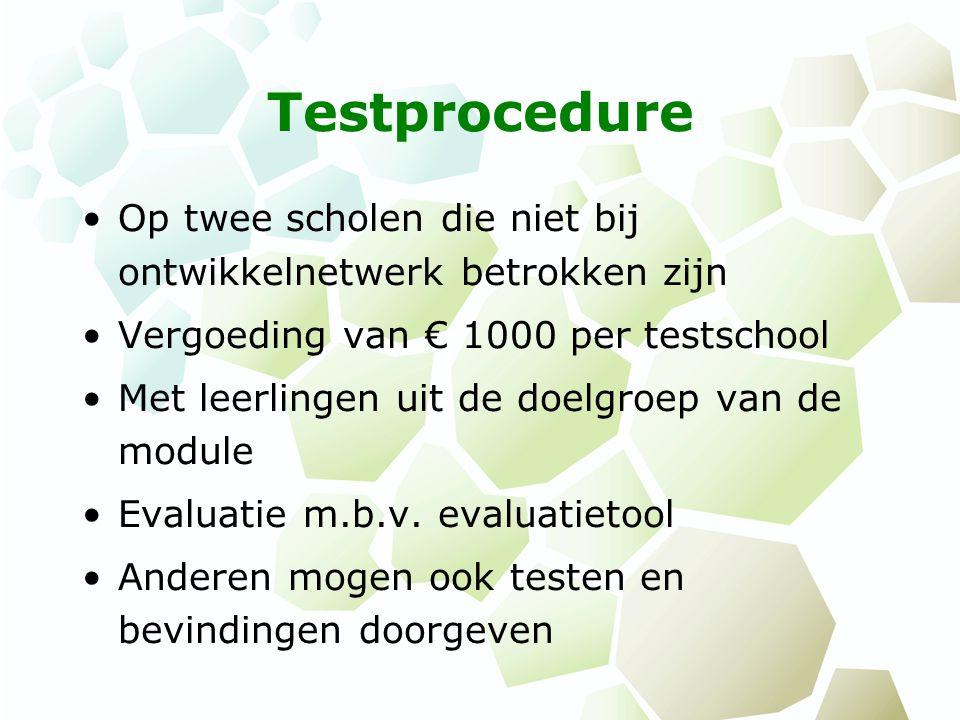 Testprocedure Op twee scholen die niet bij ontwikkelnetwerk betrokken zijn Vergoeding van € 1000 per testschool Met leerlingen uit de doelgroep van de module Evaluatie m.b.v.