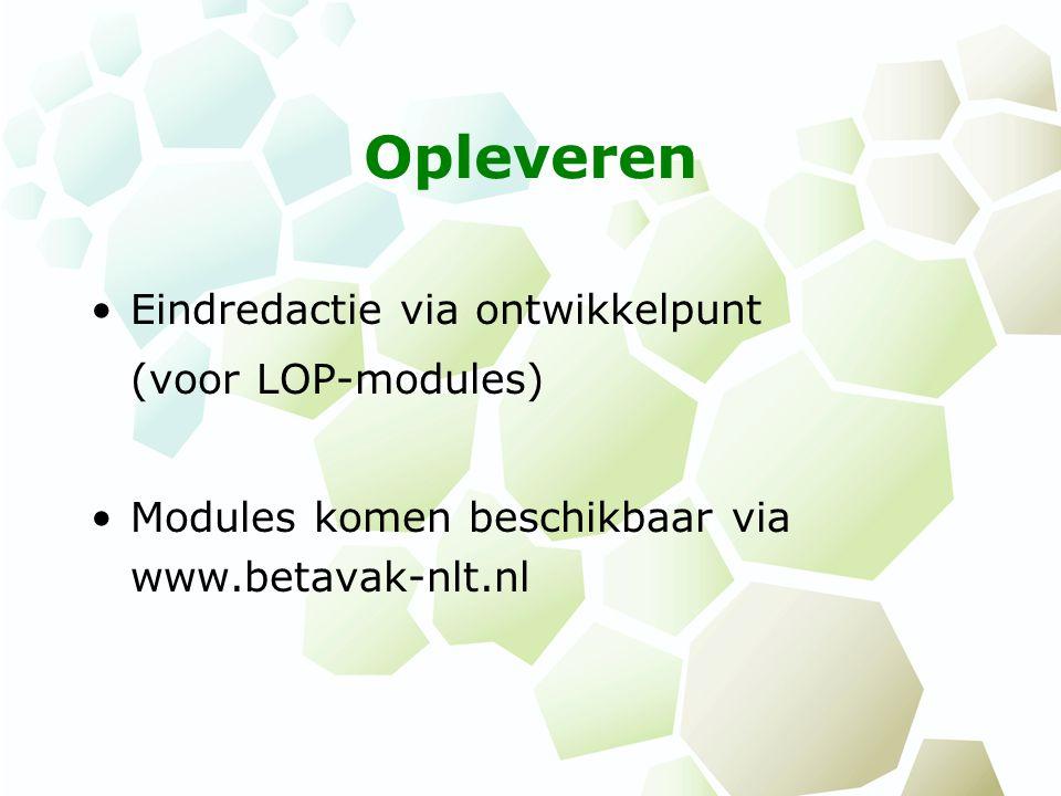 Opleveren Eindredactie via ontwikkelpunt (voor LOP-modules) Modules komen beschikbaar via www.betavak-nlt.nl