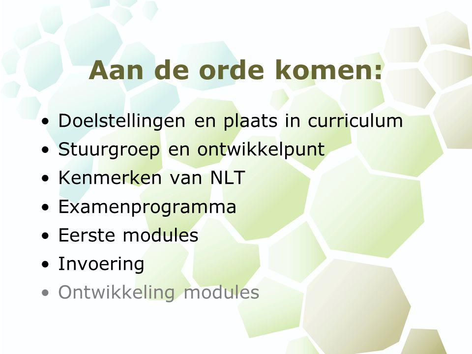 Aan de orde komen: Doelstellingen en plaats in curriculum Stuurgroep en ontwikkelpunt Kenmerken van NLT Examenprogramma Eerste modules Invoering Ontwikkeling modules