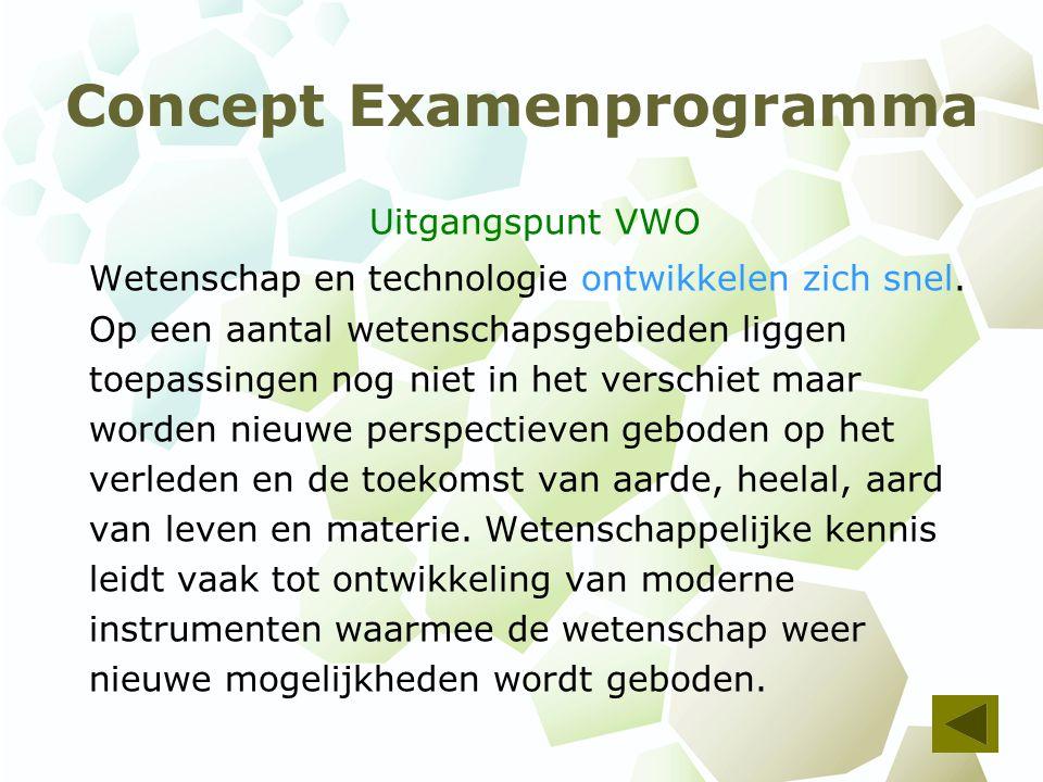 Concept Examenprogramma Uitgangspunt VWO Wetenschap en technologie ontwikkelen zich snel.