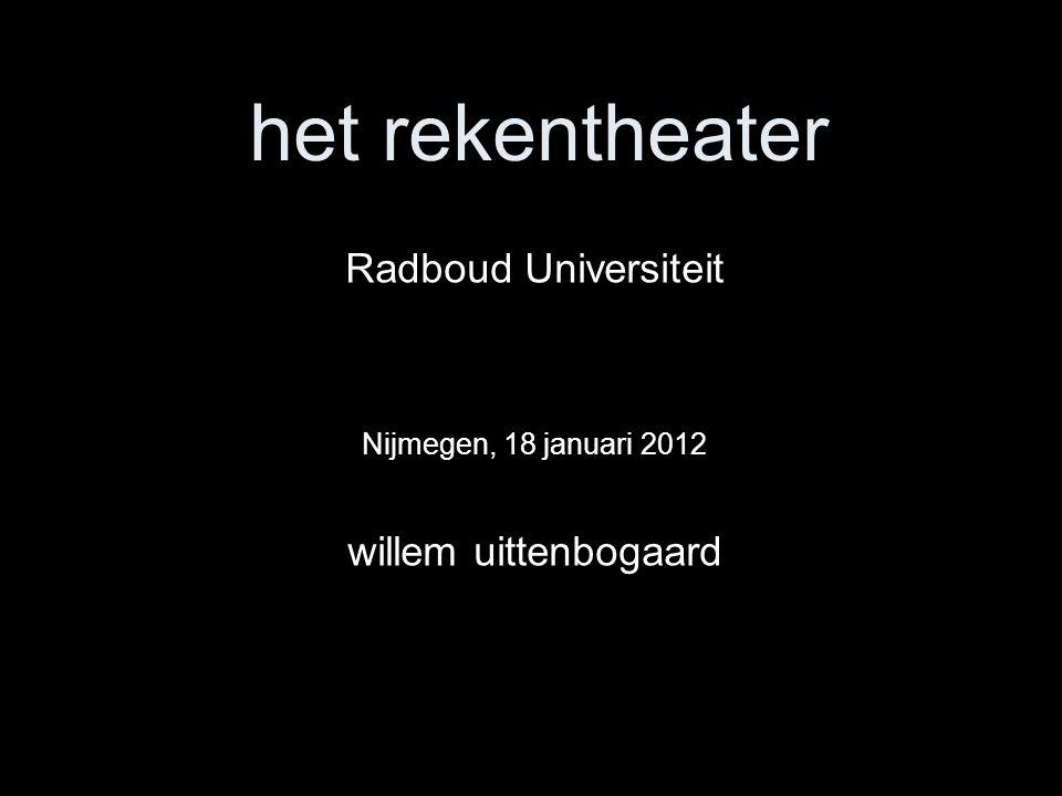 het rekentheater Radboud Universiteit Nijmegen, 18 januari 2012 willem uittenbogaard