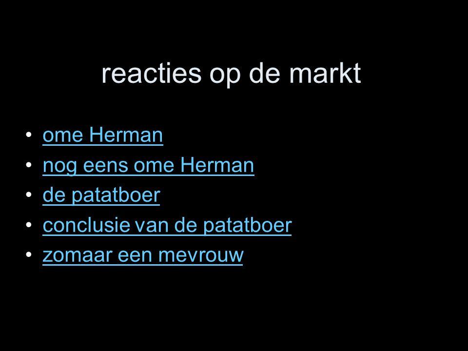 reacties op de markt ome Herman nog eens ome Herman de patatboer conclusie van de patatboer zomaar een mevrouw