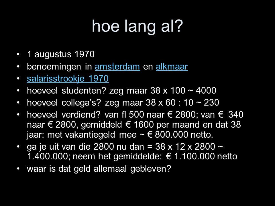 hoe lang al? 1 augustus 1970 benoemingen in amsterdam en alkmaaramsterdamalkmaar salarisstrookje 1970 hoeveel studenten? zeg maar 38 x 100 ~ 4000 hoev
