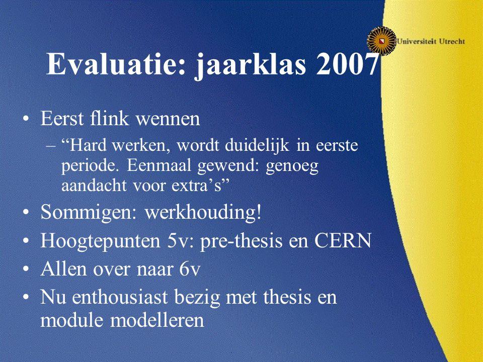 Evaluatie: jaarklas 2007 Eerst flink wennen – Hard werken, wordt duidelijk in eerste periode.