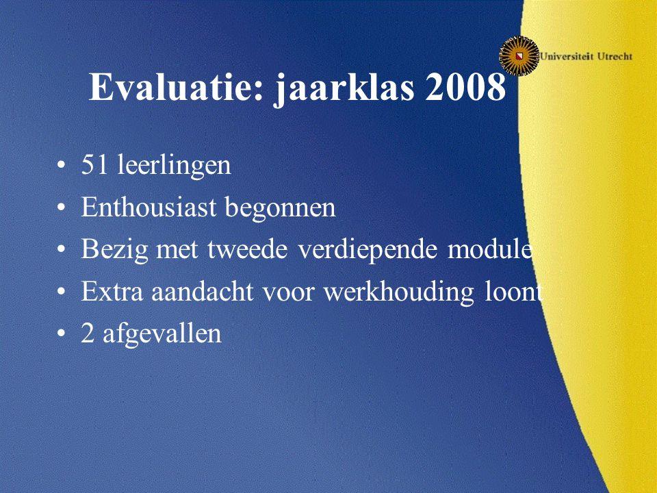 Evaluatie: jaarklas 2008 51 leerlingen Enthousiast begonnen Bezig met tweede verdiepende module Extra aandacht voor werkhouding loont 2 afgevallen