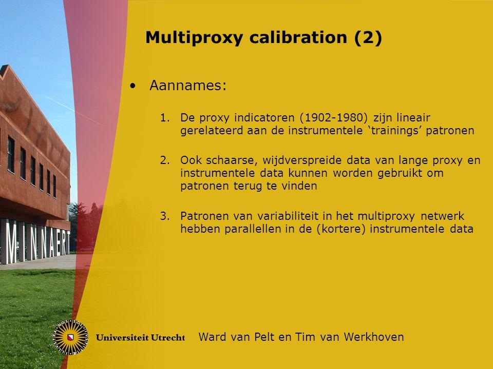 Aannames: 1.De proxy indicatoren (1902-1980) zijn lineair gerelateerd aan de instrumentele 'trainings' patronen 2.Ook schaarse, wijdverspreide data van lange proxy en instrumentele data kunnen worden gebruikt om patronen terug te vinden 3.Patronen van variabiliteit in het multiproxy netwerk hebben parallellen in de (kortere) instrumentele data Multiproxy calibration (2) Ward van Pelt en Tim van Werkhoven