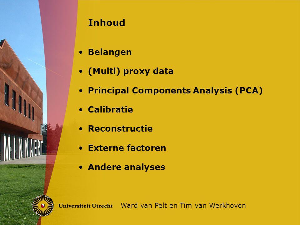 Belangen (Multi) proxy data Principal Components Analysis (PCA) Calibratie Reconstructie Externe factoren Andere analyses Inhoud Ward van Pelt en Tim van Werkhoven