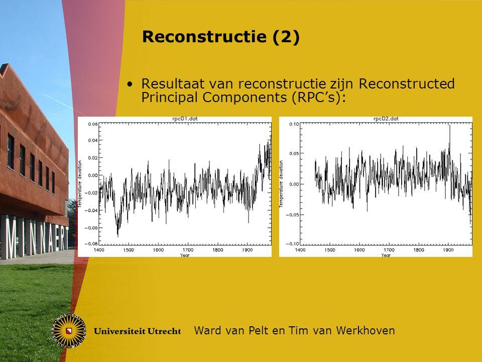 Resultaat van reconstructie zijn Reconstructed Principal Components (RPC's): Reconstructie (2) Ward van Pelt en Tim van Werkhoven