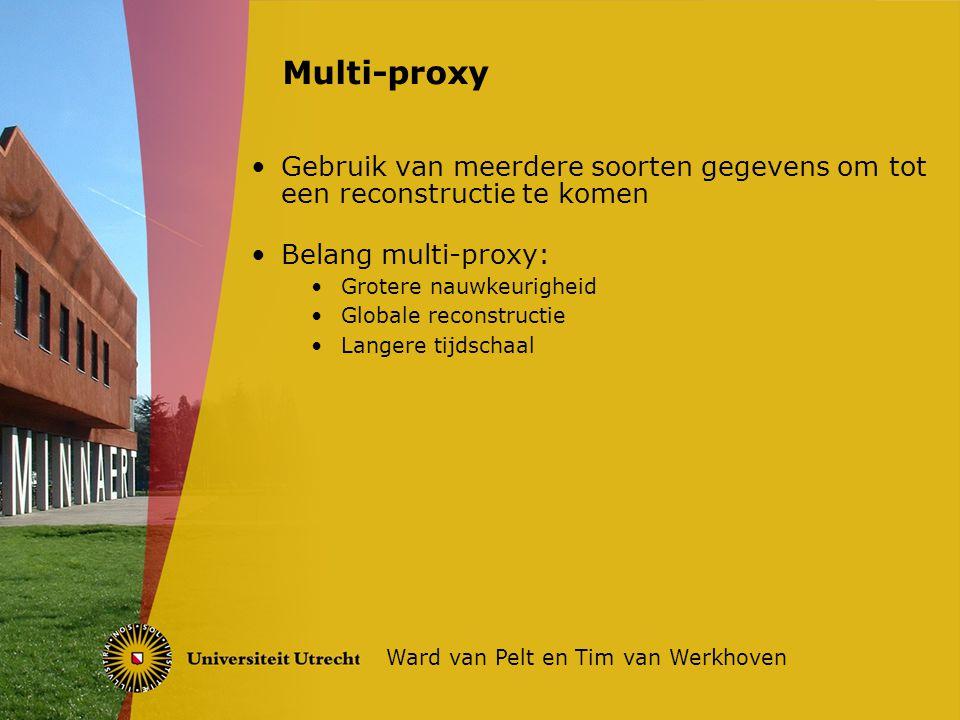 Gebruik van meerdere soorten gegevens om tot een reconstructie te komen Belang multi-proxy: Grotere nauwkeurigheid Globale reconstructie Langere tijdschaal Multi-proxy Ward van Pelt en Tim van Werkhoven