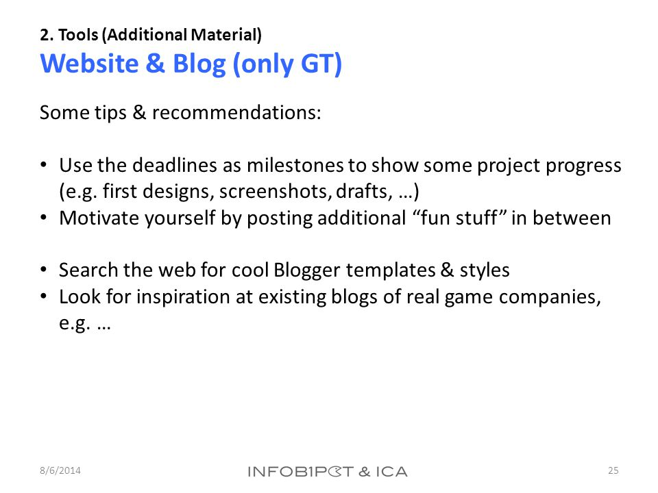 2. Tools (Additional Material) Website & Blog (only GT) 8/6/201425 Some tips & recommendations: Use the deadlines as milestones to show some project p