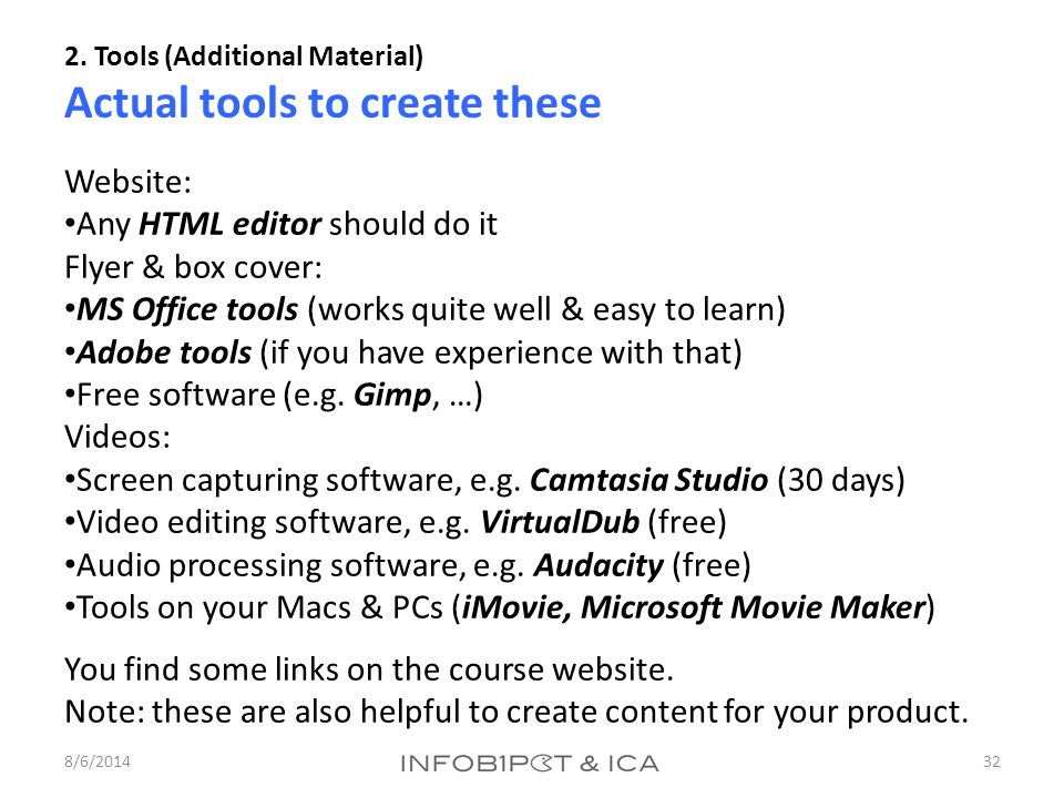 2. Tools (Additional Material) Actual tools to create these 8/6/201432 Website: Any HTML editor should do it Flyer & box cover: MS Office tools (works
