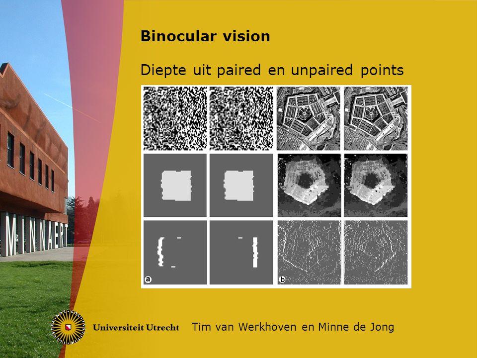 Binocular vision Tim van Werkhoven en Minne de Jong Diepte uit paired en unpaired points