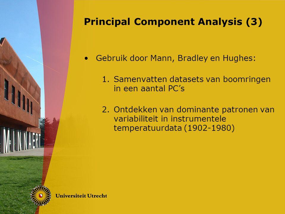 Gebruik door Mann, Bradley en Hughes: 1.Samenvatten datasets van boomringen in een aantal PC's 2.Ontdekken van dominante patronen van variabiliteit in instrumentele temperatuurdata (1902-1980) Principal Component Analysis (3)