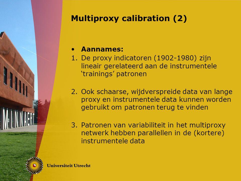 Aannames: 1.De proxy indicatoren (1902-1980) zijn lineair gerelateerd aan de instrumentele 'trainings' patronen 2.Ook schaarse, wijdverspreide data van lange proxy en instrumentele data kunnen worden gebruikt om patronen terug te vinden 3.Patronen van variabiliteit in het multiproxy netwerk hebben parallellen in de (kortere) instrumentele data Multiproxy calibration (2)