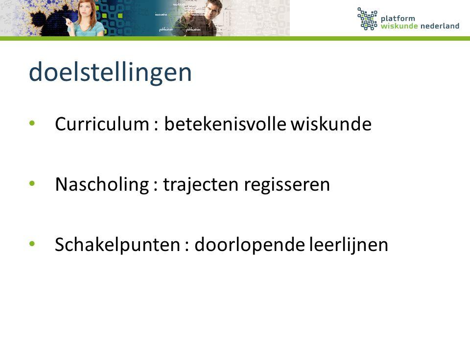 doelstellingen Curriculum : betekenisvolle wiskunde Nascholing : trajecten regisseren Schakelpunten : doorlopende leerlijnen
