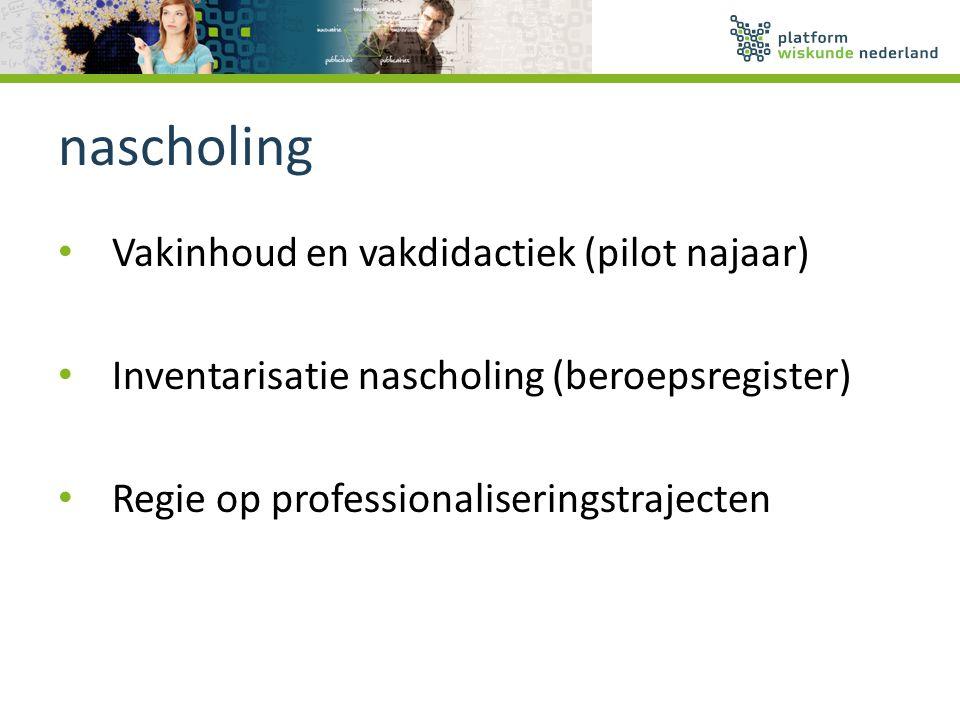 nascholing Vakinhoud en vakdidactiek (pilot najaar) Inventarisatie nascholing (beroepsregister) Regie op professionaliseringstrajecten
