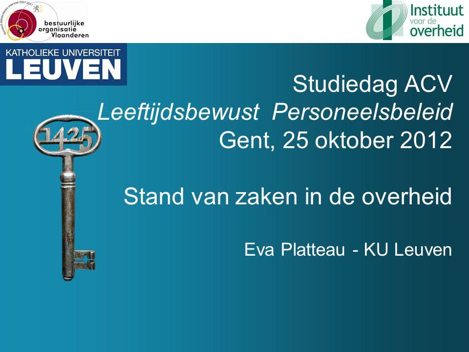 Studiedag ACV Leeftijdsbewust Personeelsbeleid Gent, 25 oktober 2012 Stand van zaken in de overheid Eva Platteau - KU Leuven