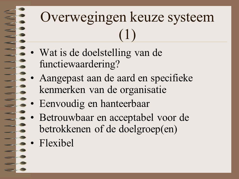 Overwegingen keuze systeem (1) Wat is de doelstelling van de functiewaardering? Aangepast aan de aard en specifieke kenmerken van de organisatie Eenvo