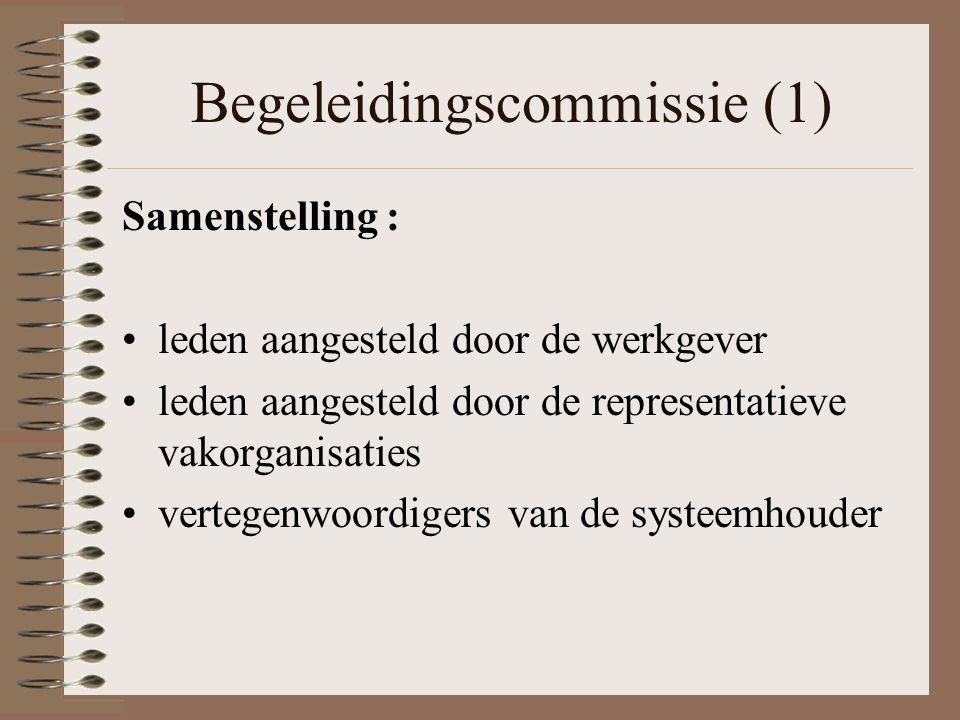 Begeleidingscommissie (1) Samenstelling : leden aangesteld door de werkgever leden aangesteld door de representatieve vakorganisaties vertegenwoordige