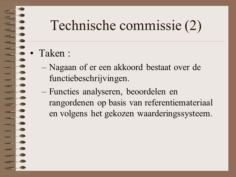 Technische commissie (2) Taken : –Nagaan of er een akkoord bestaat over de functiebeschrijvingen. –Functies analyseren, beoordelen en rangordenen op b