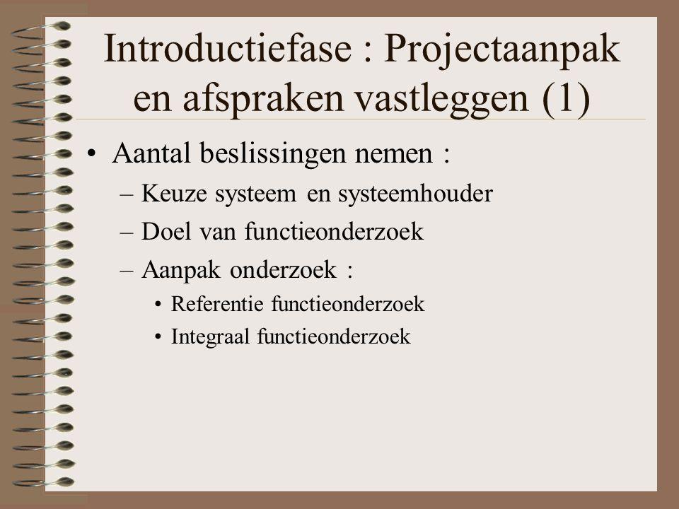 Introductiefase : Projectaanpak en afspraken vastleggen (1) Aantal beslissingen nemen : –Keuze systeem en systeemhouder –Doel van functieonderzoek –Aa
