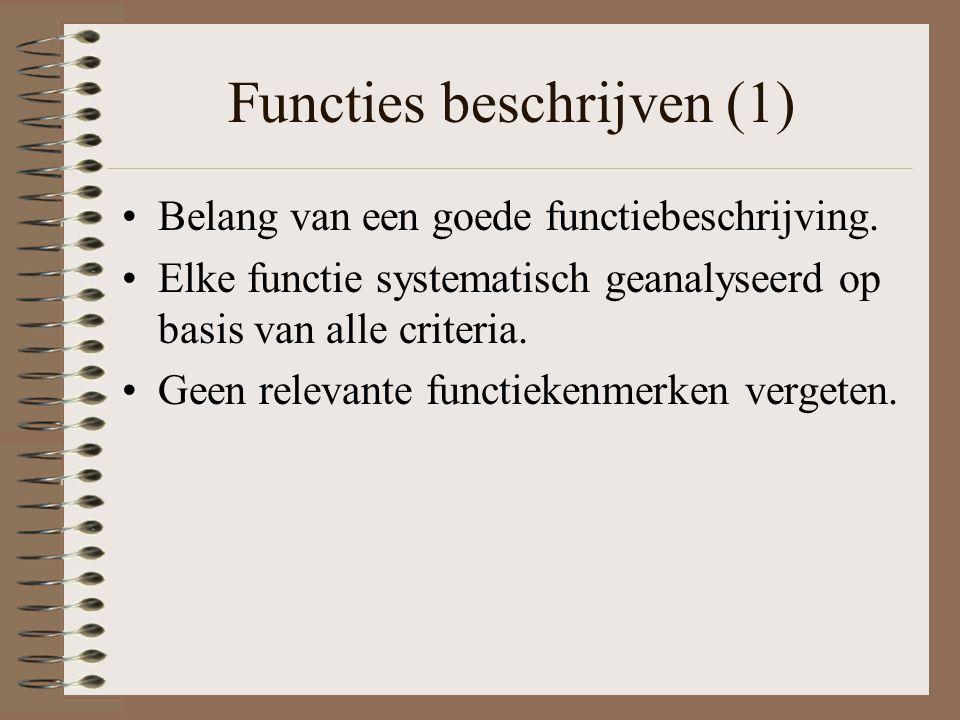 Functies beschrijven (1) Belang van een goede functiebeschrijving. Elke functie systematisch geanalyseerd op basis van alle criteria. Geen relevante f