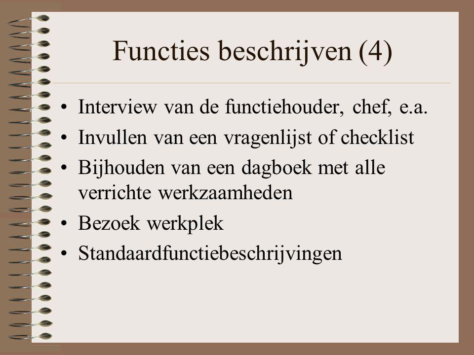Functies beschrijven (4) Interview van de functiehouder, chef, e.a. Invullen van een vragenlijst of checklist Bijhouden van een dagboek met alle verri