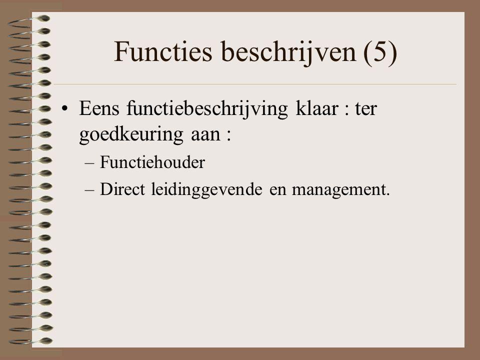 Functies beschrijven (5) Eens functiebeschrijving klaar : ter goedkeuring aan : –Functiehouder –Direct leidinggevende en management.