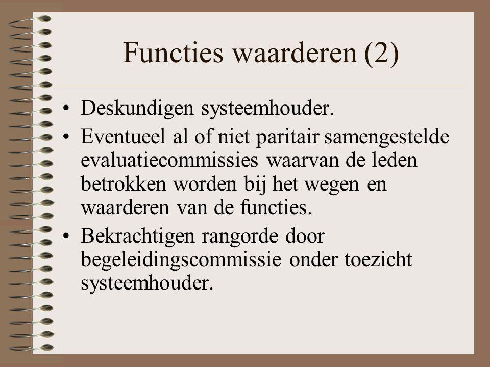 Functies waarderen (2) Deskundigen systeemhouder. Eventueel al of niet paritair samengestelde evaluatiecommissies waarvan de leden betrokken worden bi