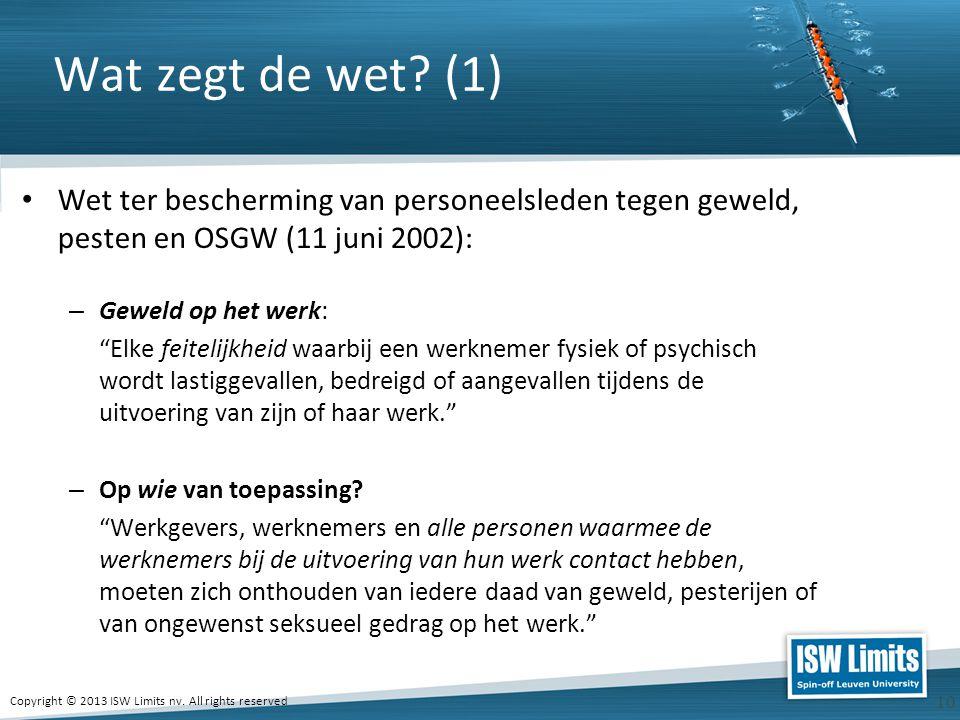 Copyright © 2013 ISW Limits nv. All rights reserved 10 Wat zegt de wet? (1) Wet ter bescherming van personeelsleden tegen geweld, pesten en OSGW (11 j