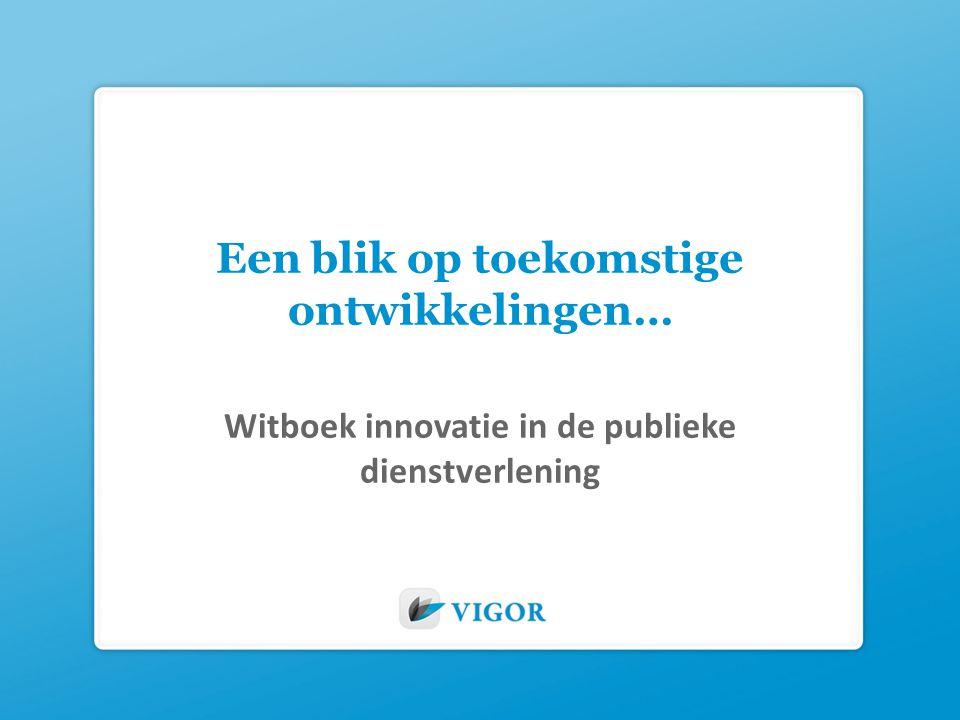 Een blik op toekomstige ontwikkelingen… Witboek innovatie in de publieke dienstverlening