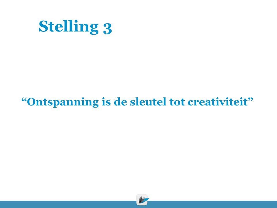 "Stelling 3 ""Ontspanning is de sleutel tot creativiteit"""