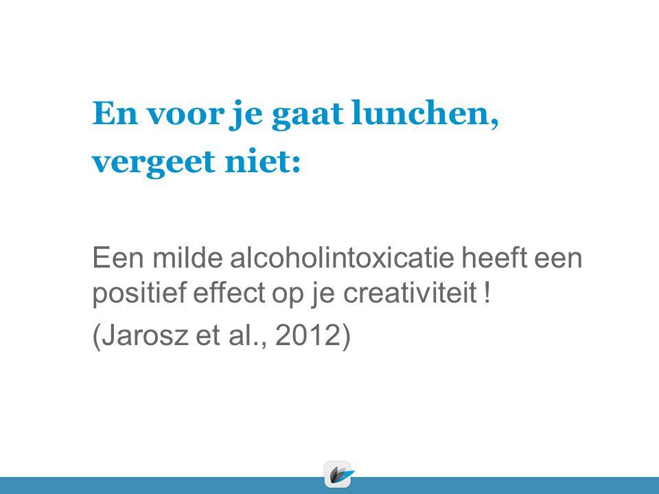 En voor je gaat lunchen, vergeet niet: Een milde alcoholintoxicatie heeft een positief effect op je creativiteit .