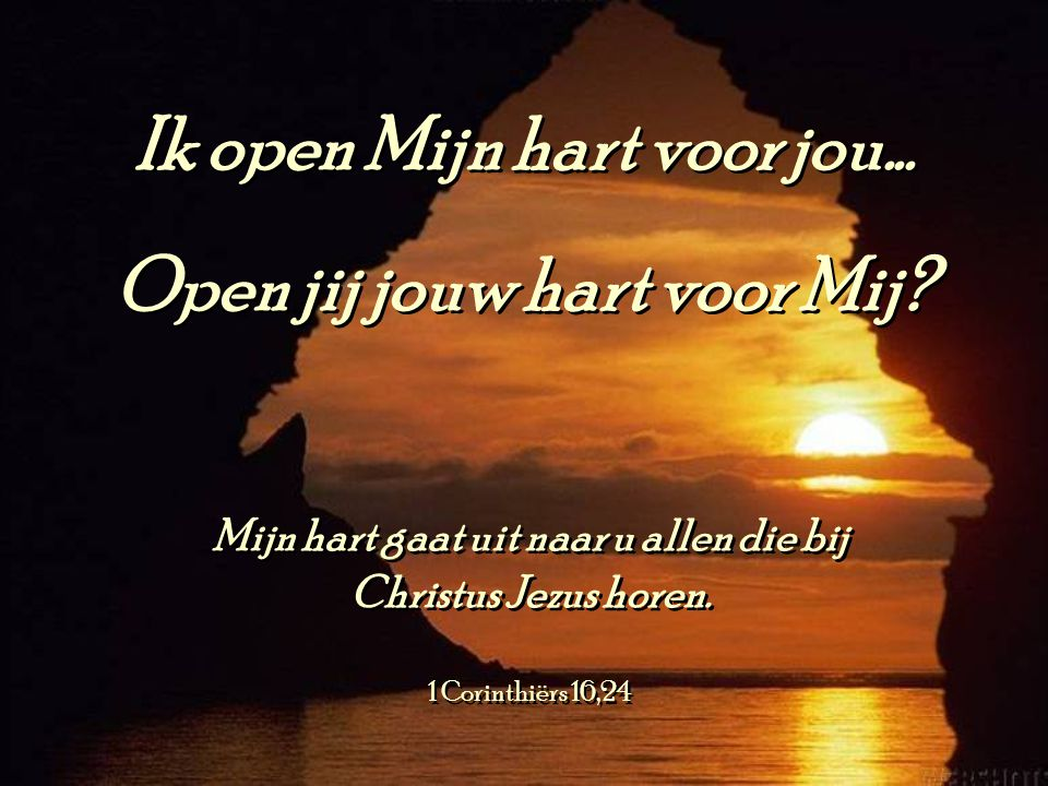 Ik open Mijn hart voor jou...Open jij jouw hart voor Mij.