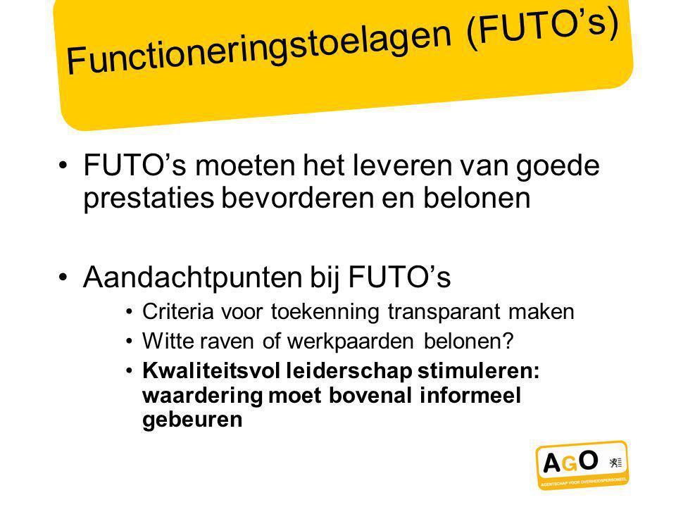 Functioneringstoelagen (FUTO's) FUTO's moeten het leveren van goede prestaties bevorderen en belonen Aandachtpunten bij FUTO's Criteria voor toekenning transparant maken Witte raven of werkpaarden belonen.