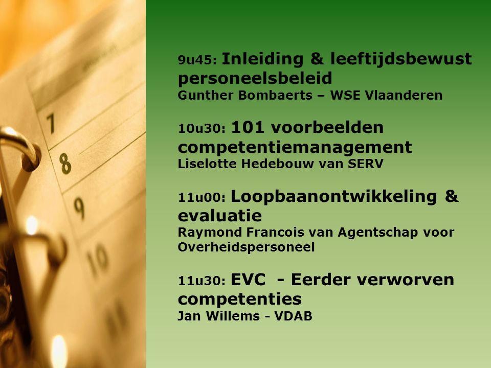 9u45: Inleiding & leeftijdsbewust personeelsbeleid Gunther Bombaerts – WSE Vlaanderen 10u30: 101 voorbeelden competentiemanagement Liselotte Hedebouw