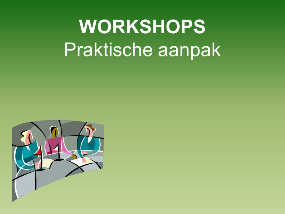 WORKSHOPS Praktische aanpak