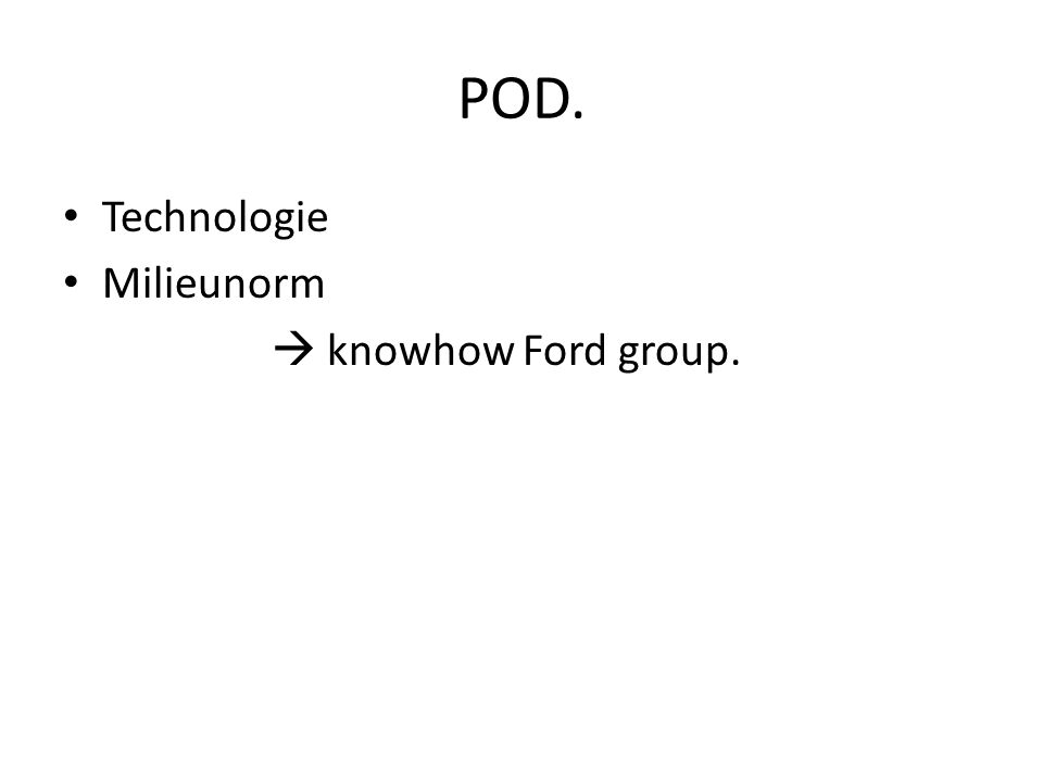 POD. Technologie Milieunorm  knowhow Ford group.