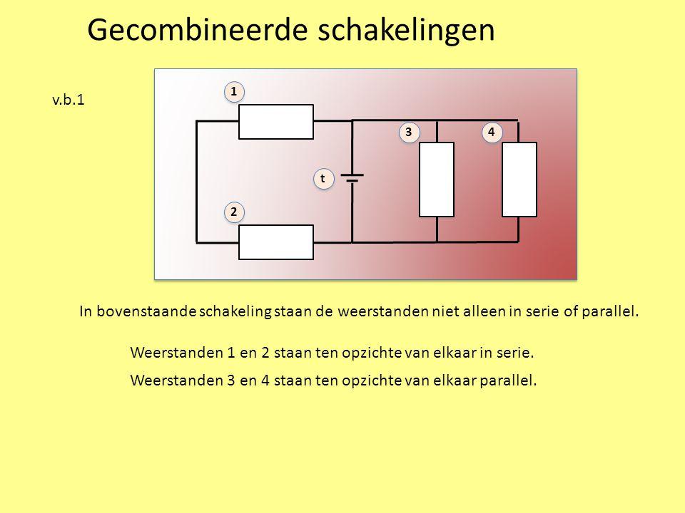Gecombineerde schakelingen v.b.1 In bovenstaande schakeling staan de weerstanden niet alleen in serie of parallel.
