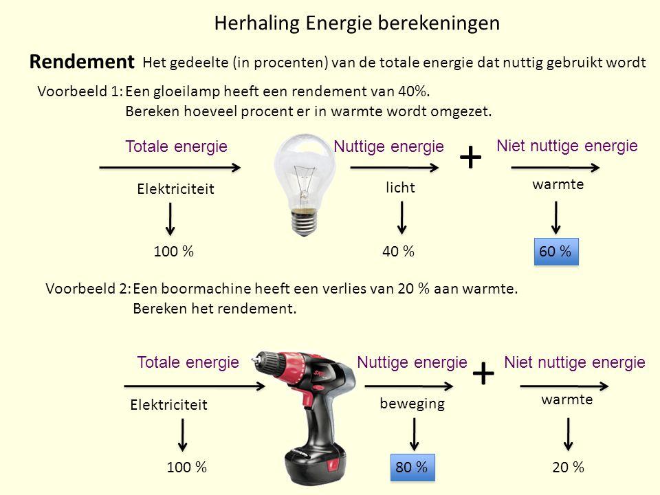 Herhaling Energie berekeningen Rendement Het gedeelte (in procenten) van de totale energie dat nuttig gebruikt wordt Voorbeeld 1:Een gloeilamp heeft een rendement van 40%.