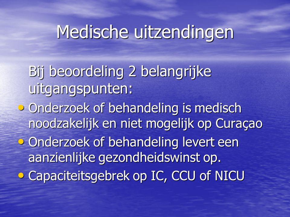 Medische uitzendingen Bij beoordeling 2 belangrijke uitgangspunten: Onderzoek of behandeling is medisch noodzakelijk en niet mogelijk op Curaçao Onder