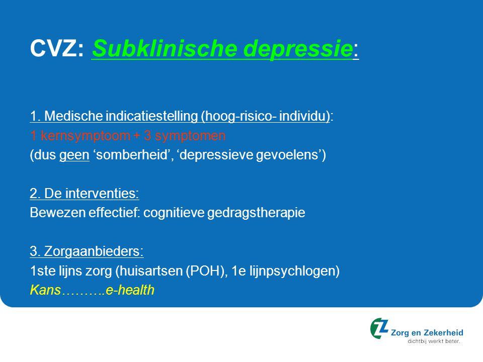 CVZ: Subklinische depressie: 1. Medische indicatiestelling (hoog-risico- individu): 1 kernsymptoom + 3 symptomen (dus geen 'somberheid', 'depressieve