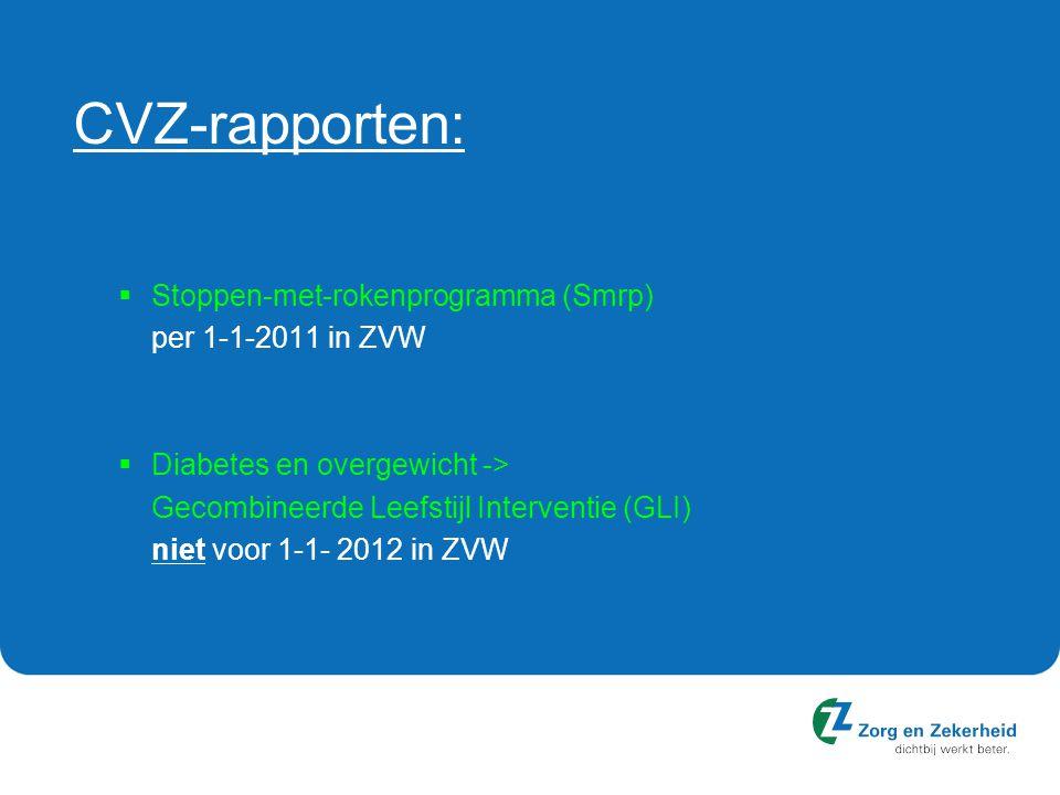 CVZ-rapporten:  Stoppen-met-rokenprogramma (Smrp) per 1-1-2011 in ZVW  Diabetes en overgewicht -> Gecombineerde Leefstijl Interventie (GLI) niet voor 1-1- 2012 in ZVW