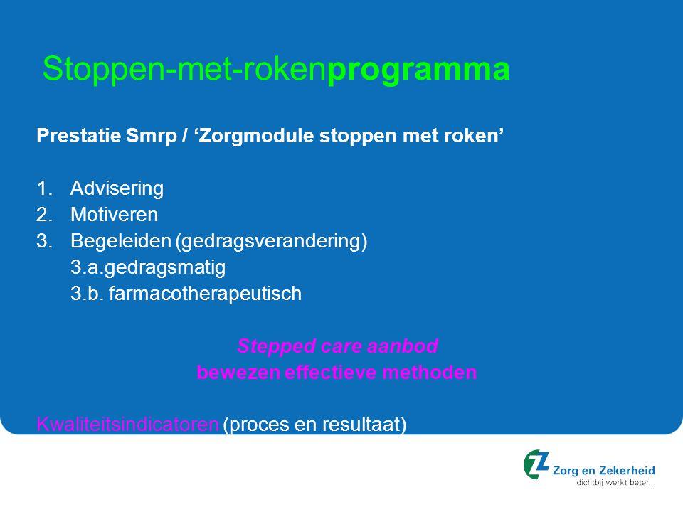 Stoppen-met-rokenprogramma Prestatie Smrp / 'Zorgmodule stoppen met roken' 1.Advisering 2.Motiveren 3.Begeleiden (gedragsverandering) 3.a.gedragsmatig 3.b.