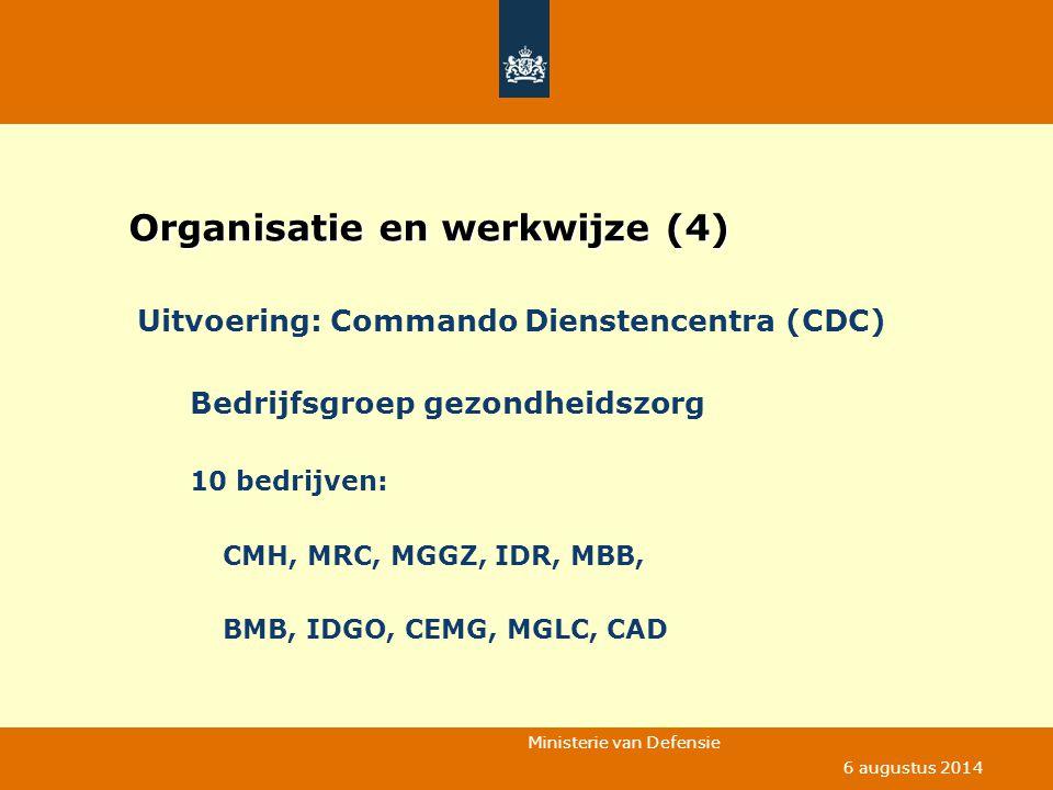 Ministerie van Defensie 6 augustus 2014 Organisatie en werkwijze (4) Uitvoering: Commando Dienstencentra (CDC) Bedrijfsgroep gezondheidszorg 10 bedrij