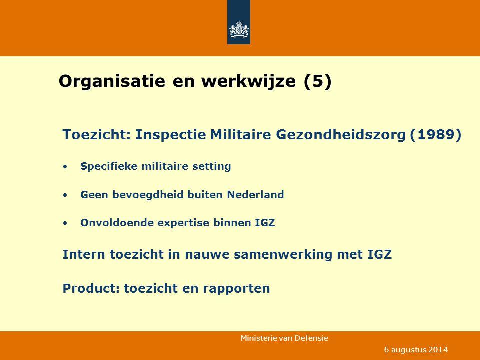 Ministerie van Defensie 6 augustus 2014 Organisatie en werkwijze (5) Toezicht: Inspectie Militaire Gezondheidszorg (1989) Specifieke militaire setting