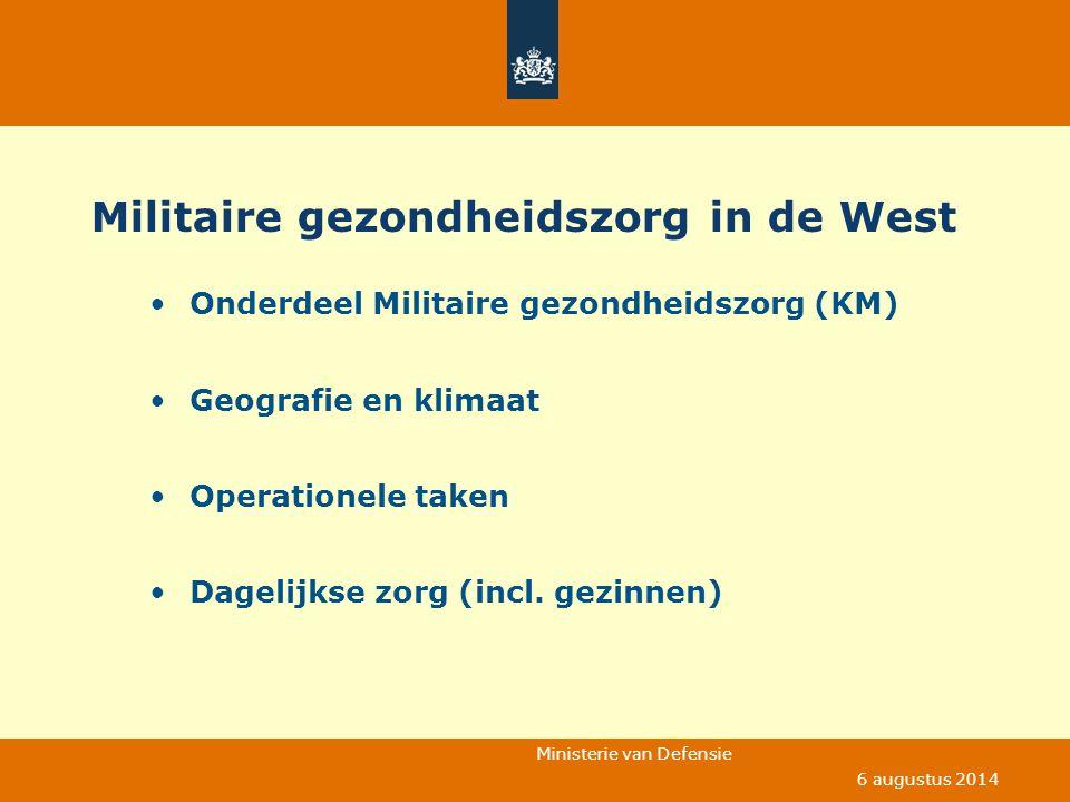 Ministerie van Defensie 6 augustus 2014 Militaire gezondheidszorg in de West Onderdeel Militaire gezondheidszorg (KM) Geografie en klimaat Operationel