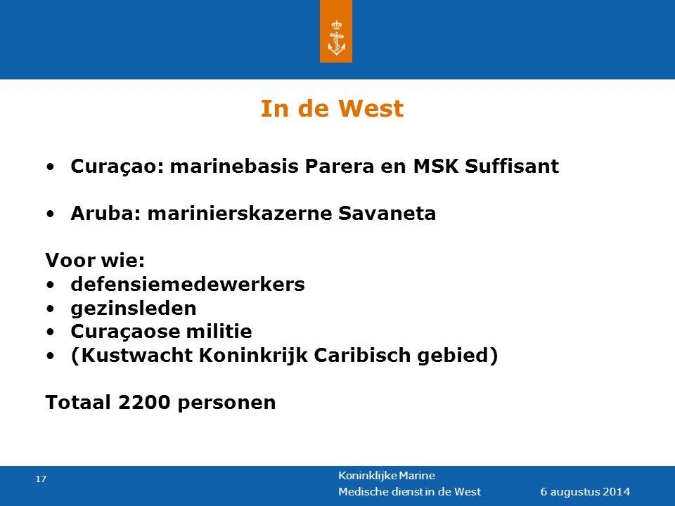 Koninklijke Marine 17 6 augustus 2014 Medische dienst in de West In de West Curaçao: marinebasis Parera en MSK Suffisant Aruba: marinierskazerne Savan