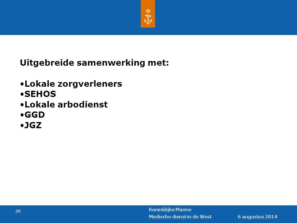Koninklijke Marine 20 6 augustus 2014 Medische dienst in de West Uitgebreide samenwerking met: Lokale zorgverleners SEHOS Lokale arbodienst GGD JGZ